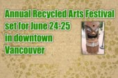 Annual Recycled Arts Festival set for June 24-25 in downtown Vancouver