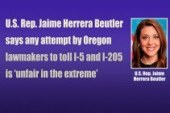 U.S. Rep. Jaime Herrera Beutler says any attempt by Oregon lawmakers to toll I-5 and I-205 is 'unfair in the extreme'