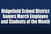 Ridgefield School District honors March Employee and Students of the Month