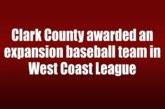 Clark County awarded an expansion baseball team in West Coast League