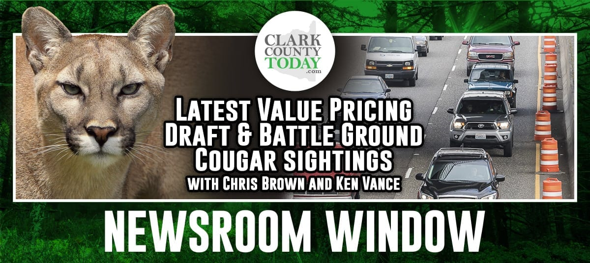 ClarkCountyToday.com reporter Chris Brown and editor Ken Vance discuss the latest value pricing draft as well as the cougar sightings in Battle Ground, WA.