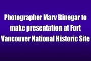Photographer Marv Binegar to make presentation at Fort Vancouver National Historic Site