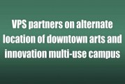VPS partners on alternate location of downtown arts and innovation multi-use campus