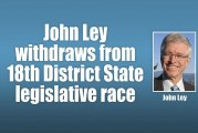 John Ley withdraws from 18th District State legislative race