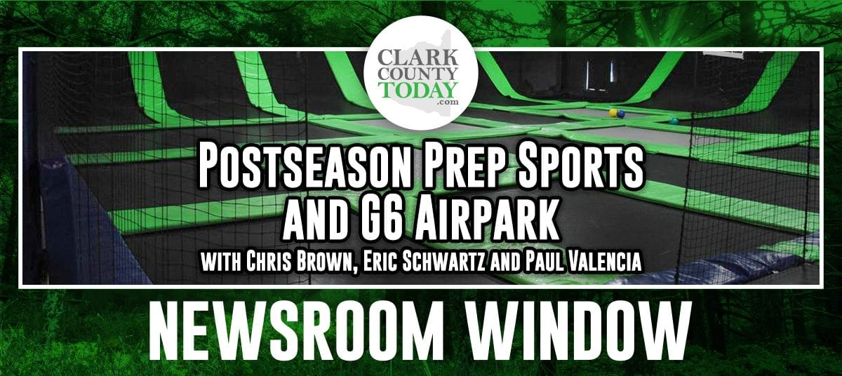 "Newsroom Window podcast hosts Chris Brown and Eric Schwartz discuss prep sports championship week and more with Clark County Today sports reporter Paul ""Don't Call Me Award-Winning"" Valencia. The trio also touches on criticism of G6 Airpark owner following his comments on millenials."