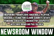 Newsroom Window: Inspiring paraplegic baseball player, baseball team for Clark County, state funding creates teacher pay disputes