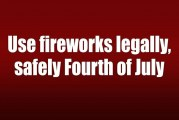 Use fireworks legally, safely Fourth of July