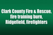 Clark County Fire & Rescue to conduct live fire training burn
