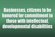 Businesses, citizens to be honored for commitment to those with intellectual, developmental disabilities