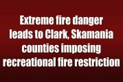 Extreme fire danger leads to Clark, Skamania counties imposing recreational fire restriction