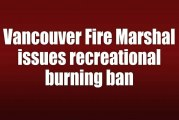 Vancouver Fire Marshal issues recreational burning ban