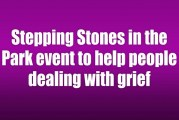 Stepping Stones in the Park event to help people dealing with grief