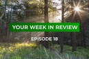 Your Week in Review – Episode 18 • July 13, 2018