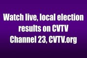 Watch live, local election results on CVTV Channel 23, CVTV.org