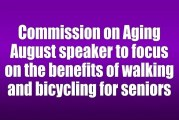 Commission on Aging August speaker to focus on the benefits of walking and bicycling for seniors