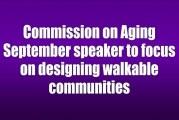 Commission on Aging September speaker to focus on designing walkable communities