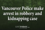 Vancouver Police make arrest in robbery and kidnapping case