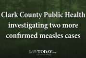 Clark County Public Health investigating two more confirmed measles cases