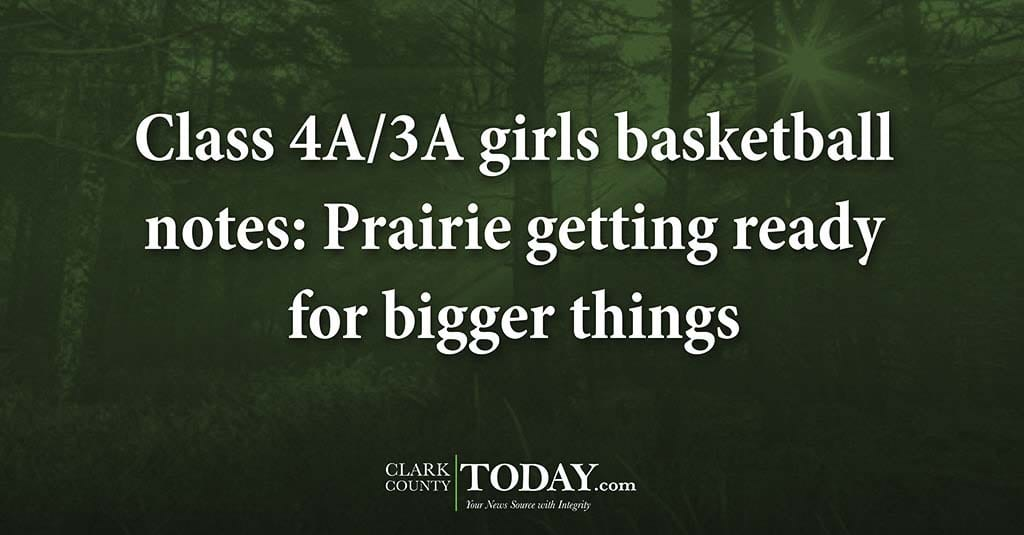 Class 4A/3A girls basketball notes: Prairie getting ready for bigger