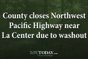 County closes Northwest Pacific Highway near La Center due to washout