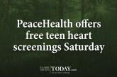 PeaceHealth offers free teen heart screenings Saturday