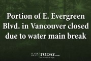 Portion of E. Evergreen Blvd. in Vancouver closed due to water main break