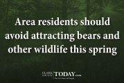 Area residents should avoid attracting bears and other wildlife this spring
