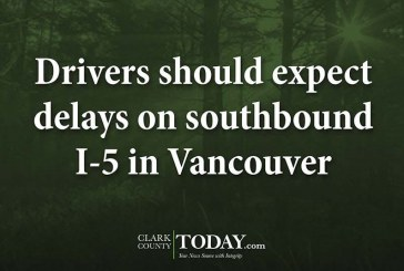 Drivers should expect delays on southbound I-5 in Vancouver