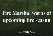 Fire Marshal warns of upcoming fire season