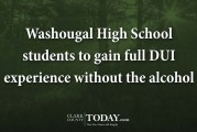 Washougal High School students to gain full DUI experience without the alcohol