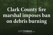 Clark County fire marshal imposes ban on debris burning