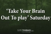 'Take Your Brain Out To play' Saturday