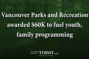 Vancouver Parks and Recreation awarded $60K to fuel youth, family programming