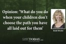Opinion: 'What do you do when your children don't choose the path you have all laid out for them'