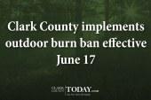 Clark County implements outdoor burn ban effective June 17