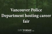 Vancouver Police Department hosting career fair