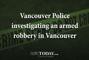 Vancouver Police investigating an armed robbery in Vancouver