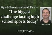 Op-ed: Parents and Adult Fans — 'The biggest challenge facing high school sports today'
