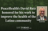 PeaceHealth's David Ruiz honored for his work to improve the health of the Latino community