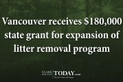 Vancouver receives $180,000 state grant for expansion of litter removal program