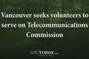 Vancouver seeks volunteers to serve on Telecommunications Commission