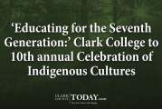 'Educating for the Seventh Generation:' Clark College to 10th annual Celebration of Indigenous Cultures