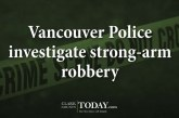 Vancouver Police investigate strong-arm robbery