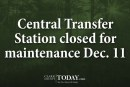 Central Transfer Station closed for maintenance Dec. 11