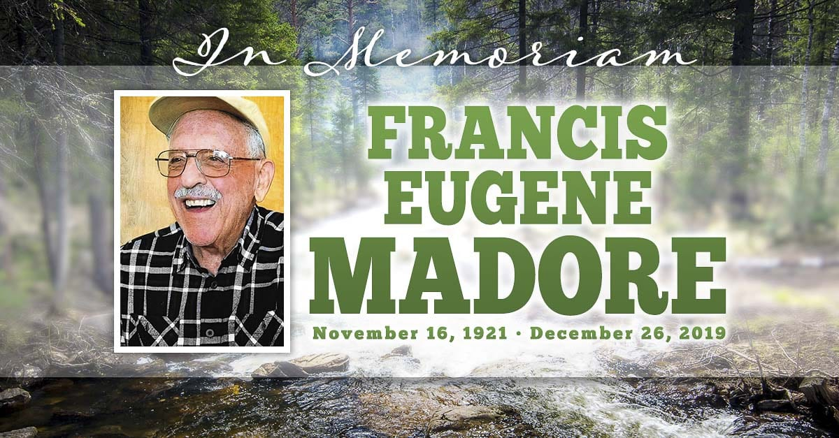 The public is invited to attend a Memorial Service for Francis Eugene Madore at 3 p.m. on Fri., Jan. 24, 2020 at Glenwood Community Church, 12201 NE 72nd Ave, Vancouver, WA 98686. Madore passed away Dec. 26, 2019. He was 98 years old.