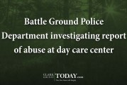 Battle Ground Police Department investigating report of abuse at day care center