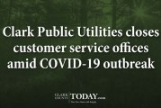 Clark Public Utilities closes customer service offices amid COVID-19 outbreak