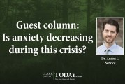 Guest column: Is anxiety decreasing during this crisis?