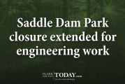 Saddle Dam Park closure extended for engineering work