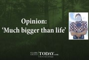 Opinion: 'Much bigger than life'
